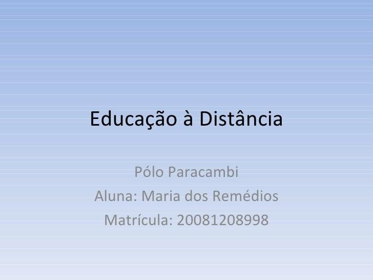 Educação à Distância Pólo Paracambi Aluna: Maria dos Remédios Matrícula: 20081208998