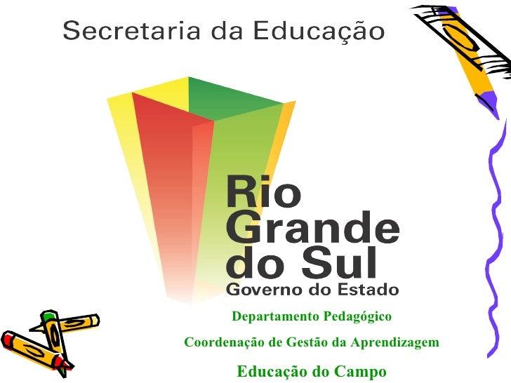 Departamento PedagógicoCoordenação de Gestão da Aprendizagem       Educação do Campo