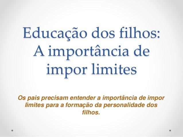 Educação dos filhos: A importância de impor limites Os pais precisam entender a importância de impor limites para a formaç...