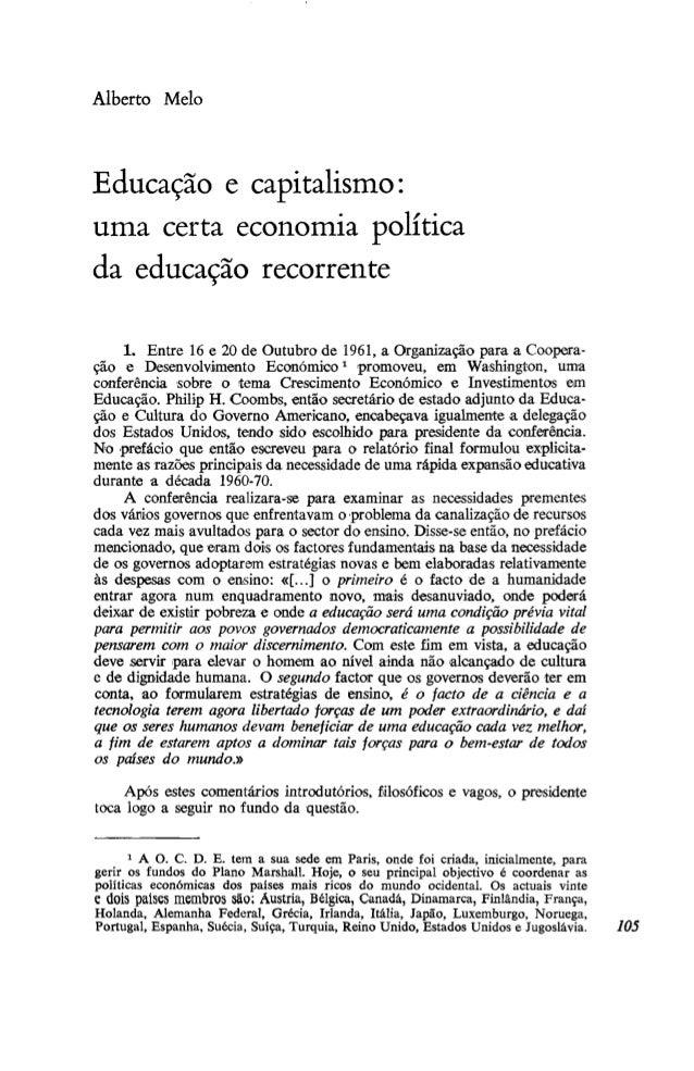 Alberto Melo Educação e capitalismo: uma certa economia política da educação recorrente 1. Entre 16 e 20 de Outubro de 196...