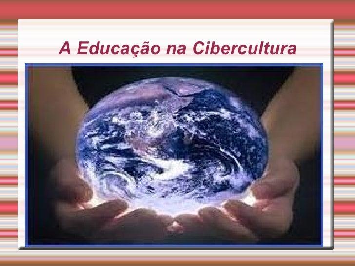 A Educação na Cibercultura