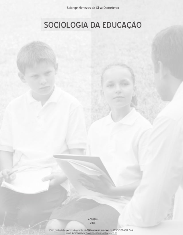2009SOCIOLOGIA DA EDUCAÇÃOSolange Menezes da Silva Demeterco2.ª ediçãoEsse material é parte integrante do Videoaulas on-li...