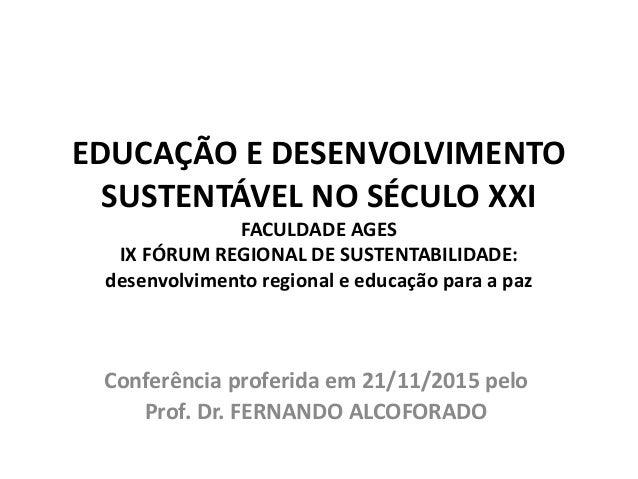EDUCAÇÃO E DESENVOLVIMENTO SUSTENTÁVEL NO SÉCULO XXI FACULDADE AGES IX FÓRUM REGIONAL DE SUSTENTABILIDADE: desenvolvimento...