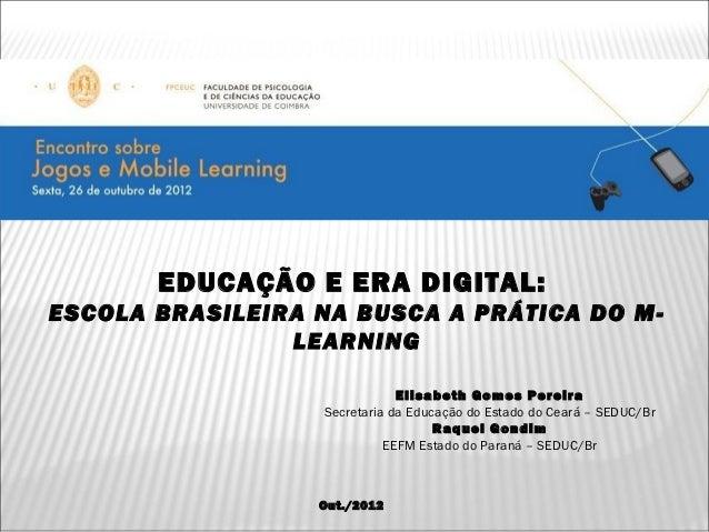 EDUCAÇÃO E ERA DIGITAL:ESCOLA BRASILEIRA NA BUSCA A PRÁTICA DO M-                LEARNING                              Eli...