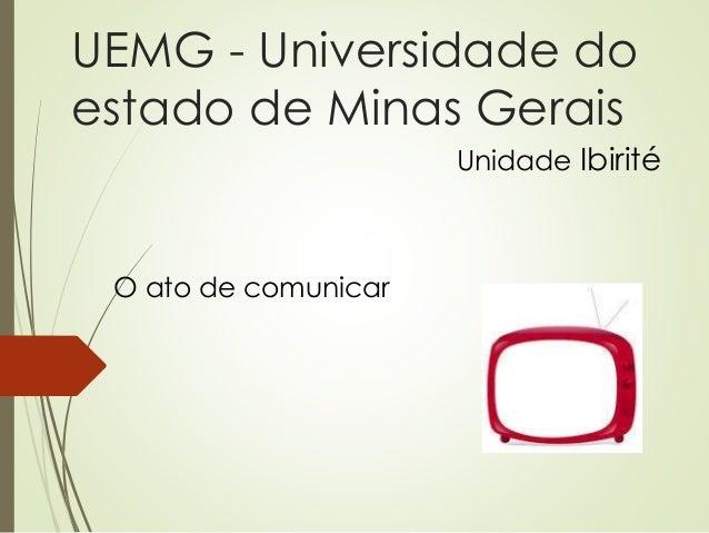 UEMG - Universidade do estado de Minas Gerais O ato de comunicar Unidade Ibirité