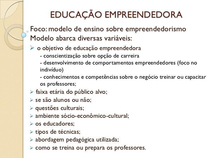 EDUCAÇÃO EMPREENDEDORAFoco: modelo de ensino sobre empreendedorismoModelo abarca diversas variáveis: o objetivo de educaç...