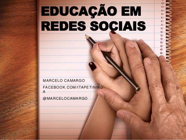 EDUCAÇÃO EMREDES SOCIAISMARCELO CAMARGOFACEBOOK.COM/ ITAPETININGA@MARCELOCAMARGO