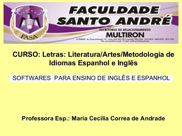 Professora Esp.: Maria Cecília Correa de Andrade CURSO: Letras: Literatura/Artes/Metodologia de Idiomas Espanhol e Inglês ...