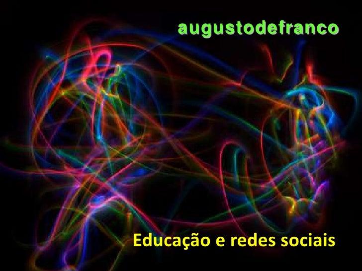 augustodefranco<br />Educação eredes sociais<br />