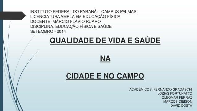 INSTITUTO FEDERAL DO PARANÁ – CAMPUS PALMAS  LICENCIATURA AMPLA EM EDUCAÇÃO FÍSICA  DOCENTE: MÁRCIO FLÁVIO RUARO  DISCIPLI...