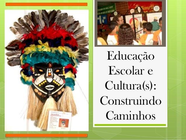EducaçãoEscolar eCultura(s):ConstruindoCaminhos