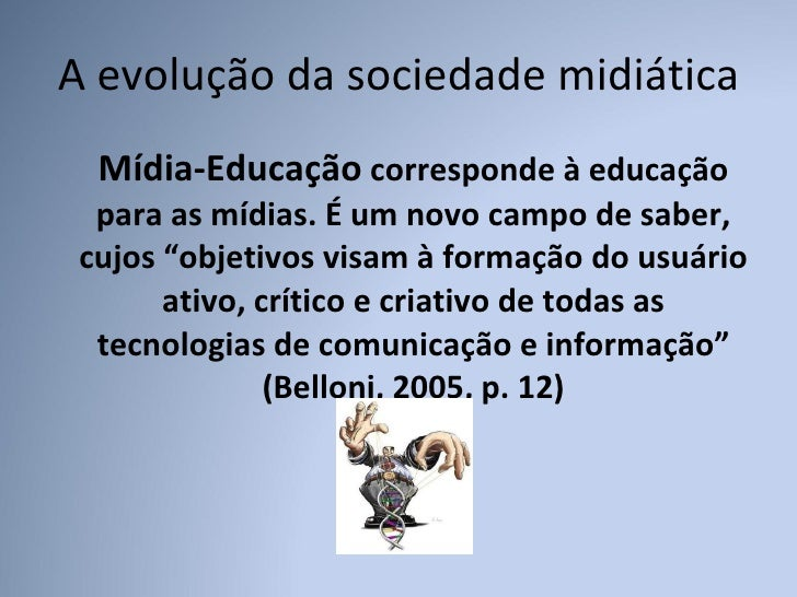 A evolução da sociedade midiática <ul><li>Mídia-Educação  corresponde à educação para as mídias. É um novo campo de saber,...