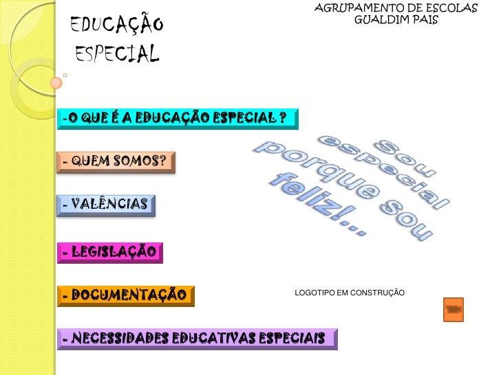 AGRUPAMENTO DE ESCOLAS   EDUCAÇÃO                                GUALDIM PAIS     ESPECIAL  -O QUE É A EDUCAÇÃO ESPECIAL ?...