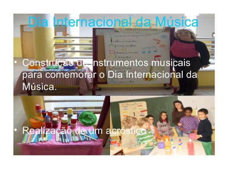 Dia Internacional da Música• Construção de instrumentos musicais  para comemorar o Dia Internacional da  Música.• Realizaç...