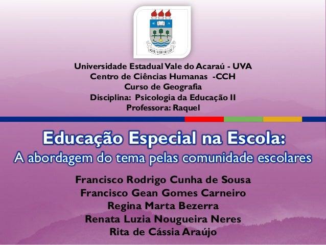 Educação Especial na Escola: A abordagem do tema pelas comunidade escolares Francisco Rodrigo Cunha de Sousa Francisco Gea...