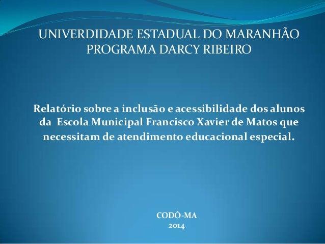 UNIVERDIDADE ESTADUAL DO MARANHÃO PROGRAMA DARCY RIBEIRO Relatório sobre a inclusão e acessibilidade dos alunos da Escola ...