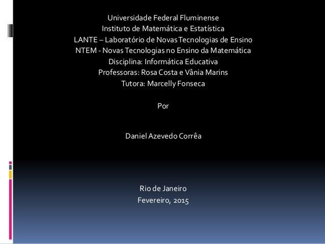 Universidade Federal Fluminense Instituto de Matemática e Estatística LANTE – Laboratório de NovasTecnologias de Ensino NT...