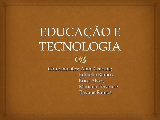Componentes: Aline Cristina;Componentes: Aline Cristina; Edinélia Ramos;Edinélia Ramos; Érica Alves,Érica Alves, Mariana P...