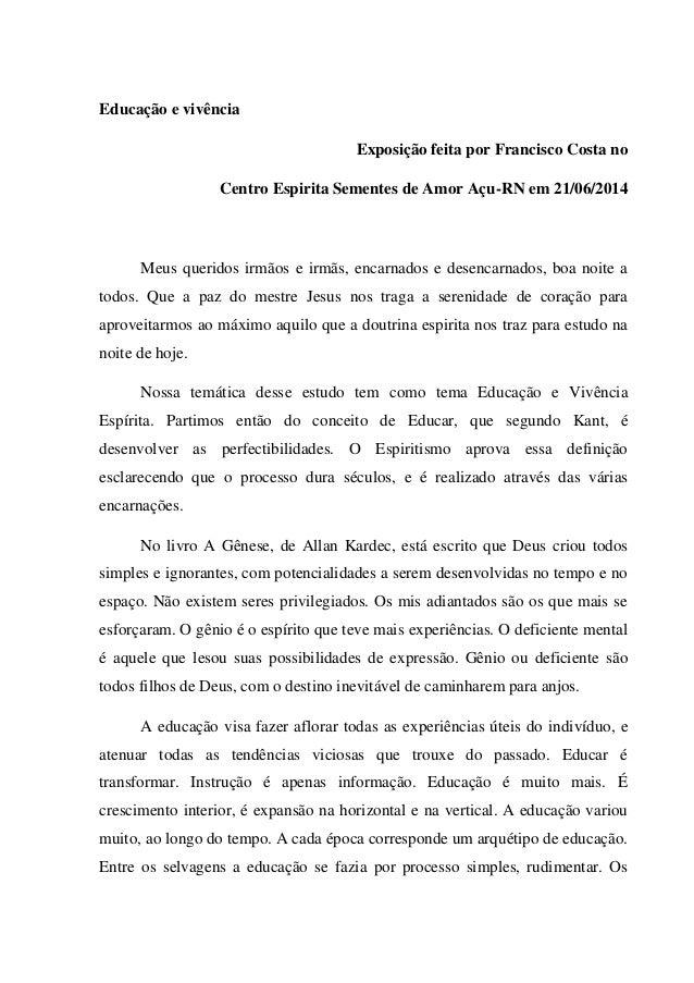 Educação e vivência Exposição feita por Francisco Costa no Centro Espirita Sementes de Amor Açu-RN em 21/06/2014 Meus quer...