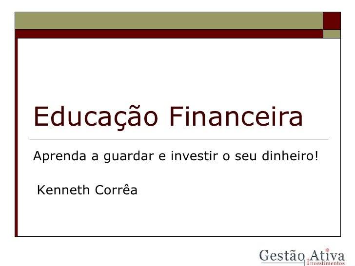 Educação Financeira Aprenda a guardar e investir o seu dinheiro! Kenneth Corrêa