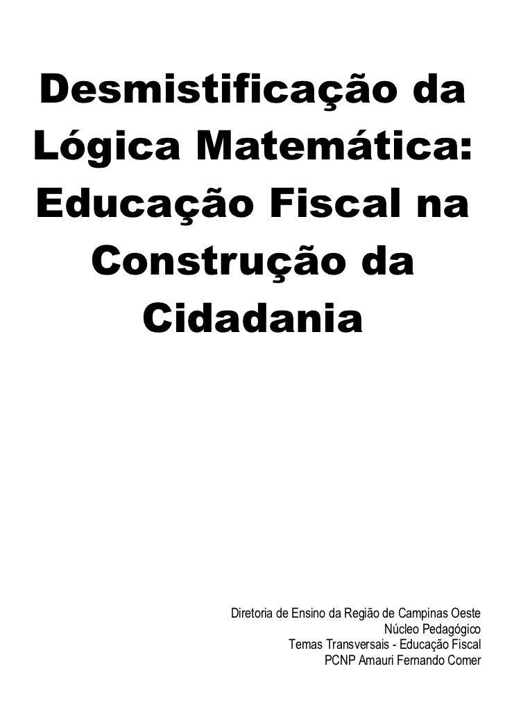 Desmistificação daLógica Matemática:Educação Fiscal na  Construção da     Cidadania        Diretoria de Ensino da Região d...