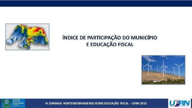 IV JORNADA NORTERIOGRANDENSE SOBRE EDUCAÇÃO FISCAL - UFRN 2015