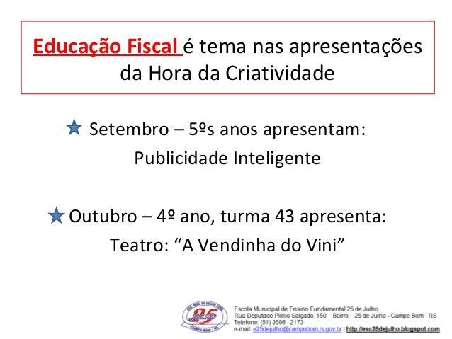 Educação Fiscal é tema nas apresentações da Hora da Criatividade Setembro – 5ºs anos apresentam: Publicidade Inteligente O...