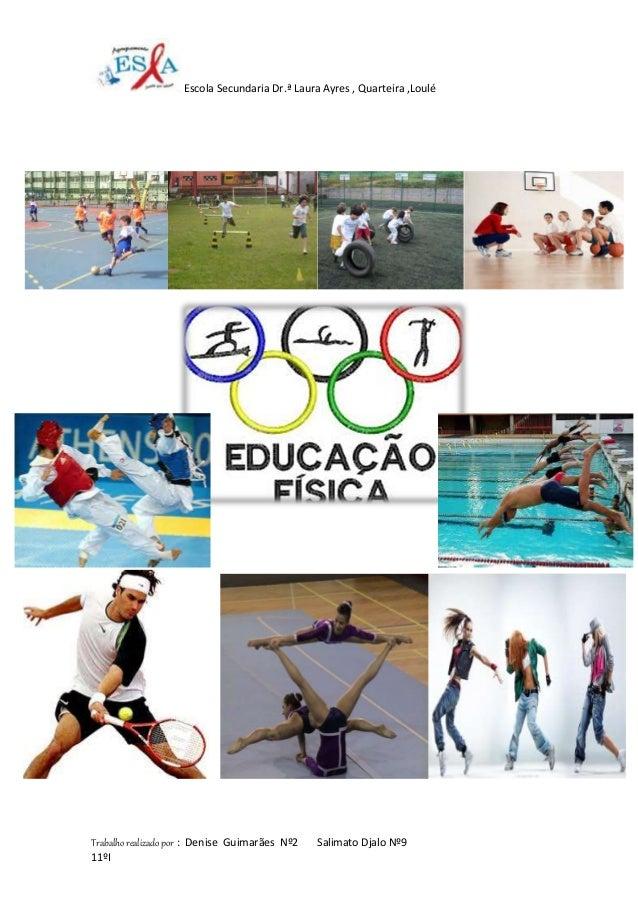 Escola Secundaria Dr.ª Laura Ayres , Quarteira ,Loulé Trabalho realizado por : Denise Guimarães Nº2 Salimato Djalo Nº9 11ºI