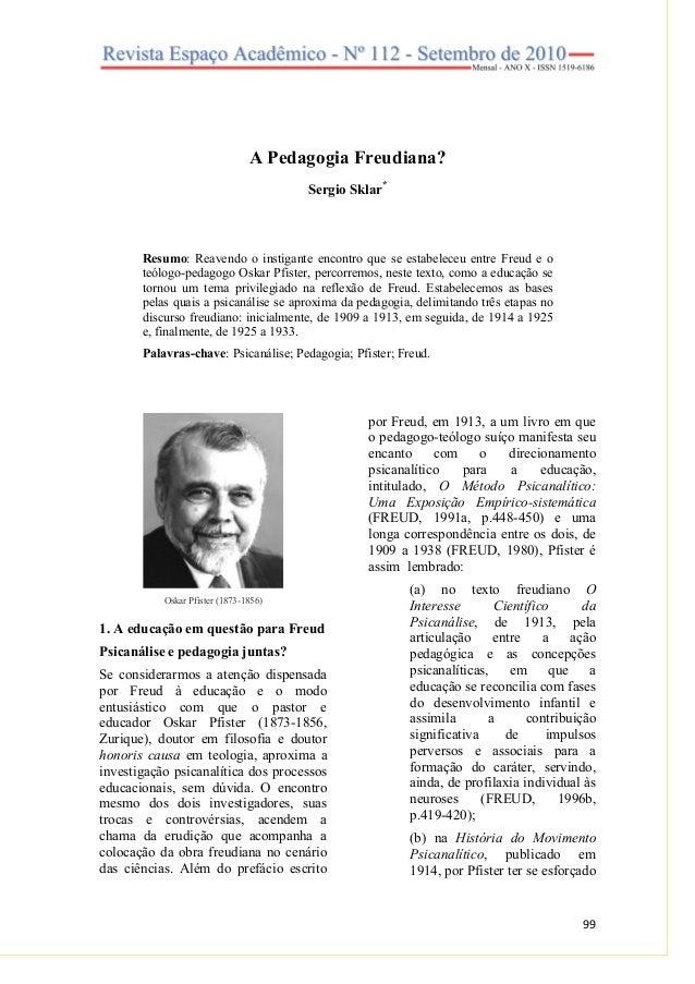 A Pedagogia Freudiana? Sergio Sklar*  Resumo: Reavendo o instigante encontro que se estabeleceu entre Freud e o teólogo-pe...