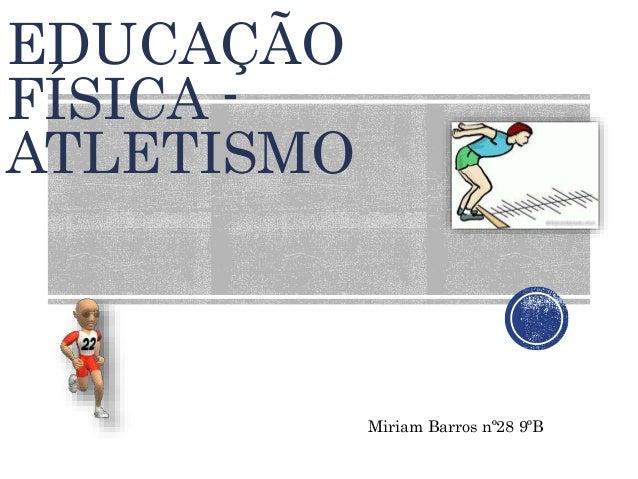 EDUCAÇÃO  FÍSICA -  ATLETISMO  Miriam Barros nº28 9ºB