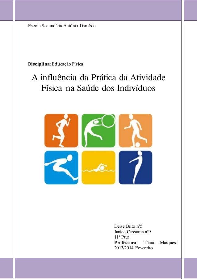 Escola Secundária António Damásio  Disciplina: Educação Física  A influência da Prática da Atividade  Física na Saúde dos ...