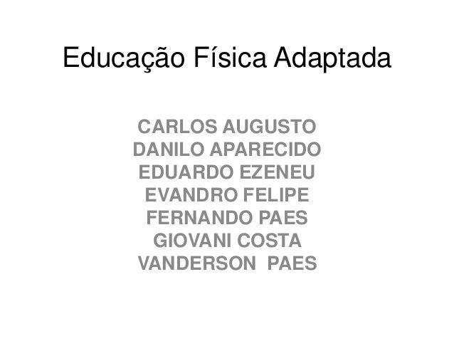 Educação Física Adaptada     CARLOS AUGUSTO     DANILO APARECIDO     EDUARDO EZENEU      EVANDRO FELIPE      FERNANDO PAES...