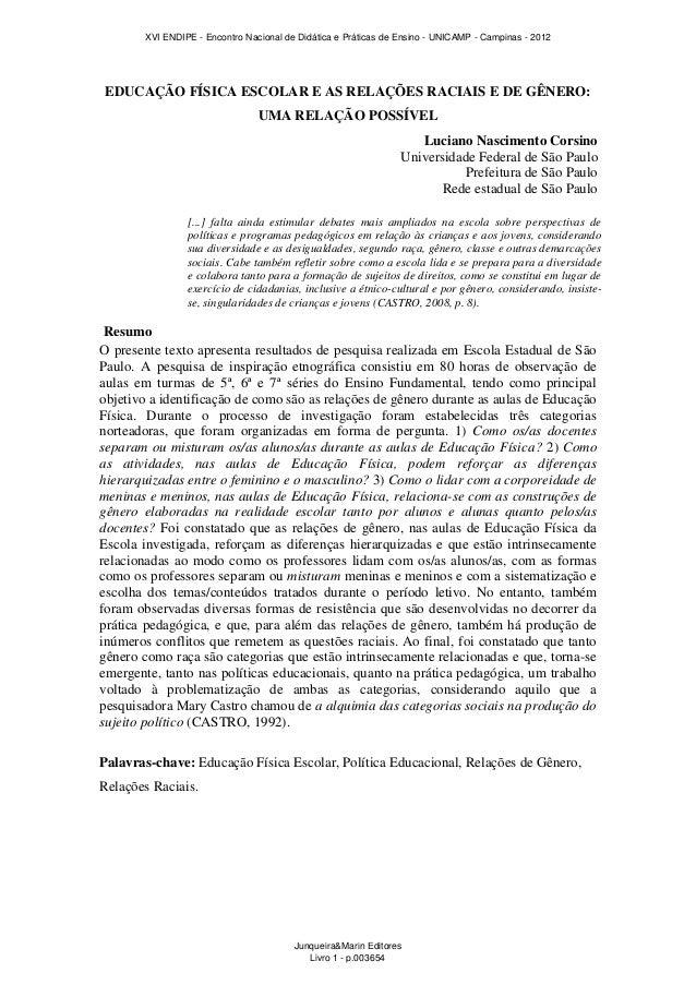 EDUCAÇÃO FÍSICA ESCOLAR E AS RELAÇÕES RACIAIS E DE GÊNERO: UMA RELAÇÃO POSSÍVEL [...] falta ainda estimular debates mais a...