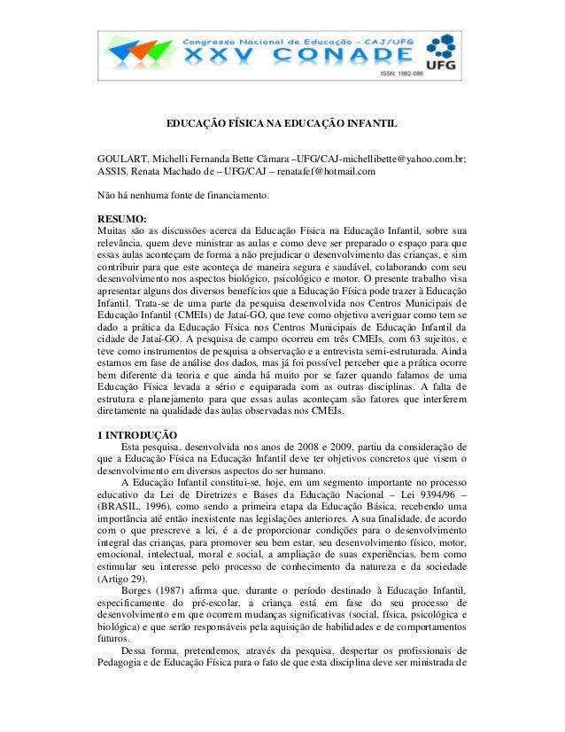 EDUCAÇÃO FÍSICA NA EDUCAÇÃO INFANTIL GOULART, Michelli Fernanda Bette Câmara –UFG/CAJ-michellibette@yahoo.com.br; ASSIS, R...