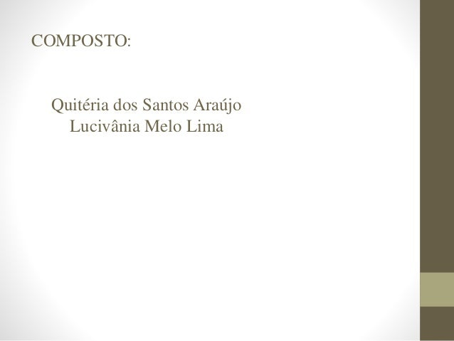 COMPOSTO: Quitéria dos Santos Araújo Lucivânia Melo Lima