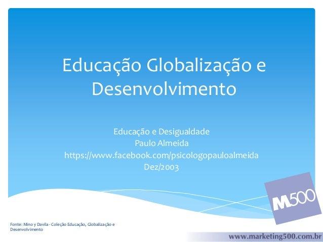 Educação Globalização e Desenvolvimento Educação e Desigualdade Paulo Almeida https://www.facebook.com/psicologopauloalmei...