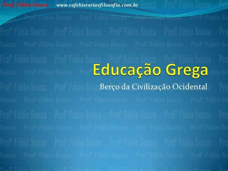 Prof. Fábio Souza   www.cafehistoriaefilosofia.com.br                                     Berço da Civilização Ocidental