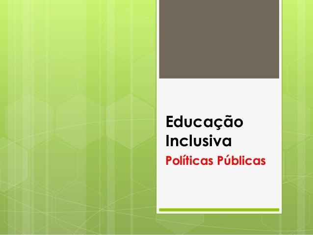 Educação  Inclusiva  Políticas Públicas