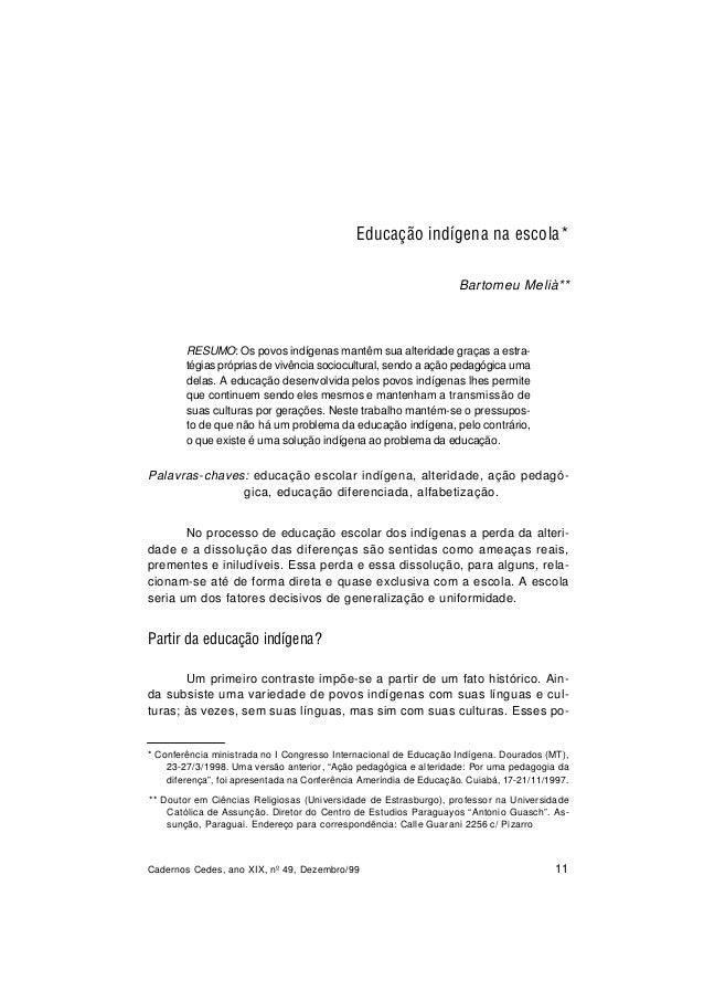 Cadernos Cedes, ano XIX, nº 49, Dezembro/99 11 Educação indígena na escola* Bartomeu Melià** RESUMO: Os povos indígenas ma...