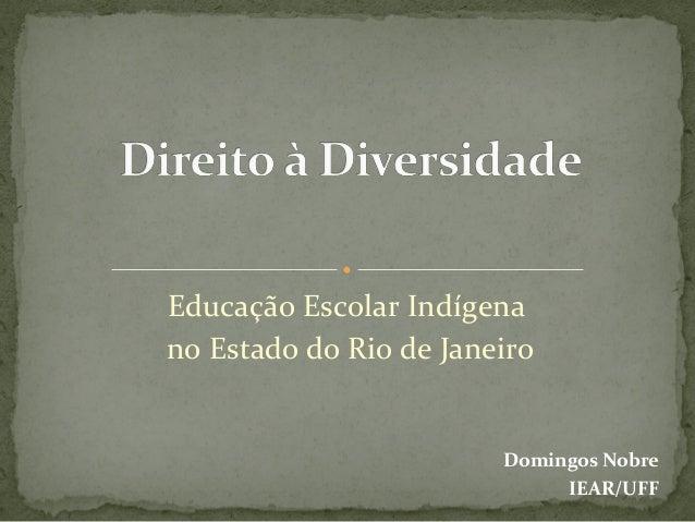 Educação Escolar Indígena no Estado do Rio de Janeiro Domingos Nobre IEAR/UFF
