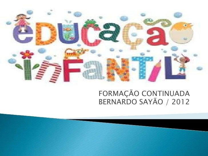 FORMAÇÃO CONTINUADABERNARDO SAYÃO / 2012