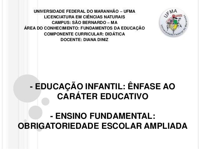 - EDUCAÇÃO INFANTIL: ÊNFASE AO CARÁTER EDUCATIVO - ENSINO FUNDAMENTAL: OBRIGATORIEDADE ESCOLAR AMPLIADA UNIVERSIDADE FEDER...
