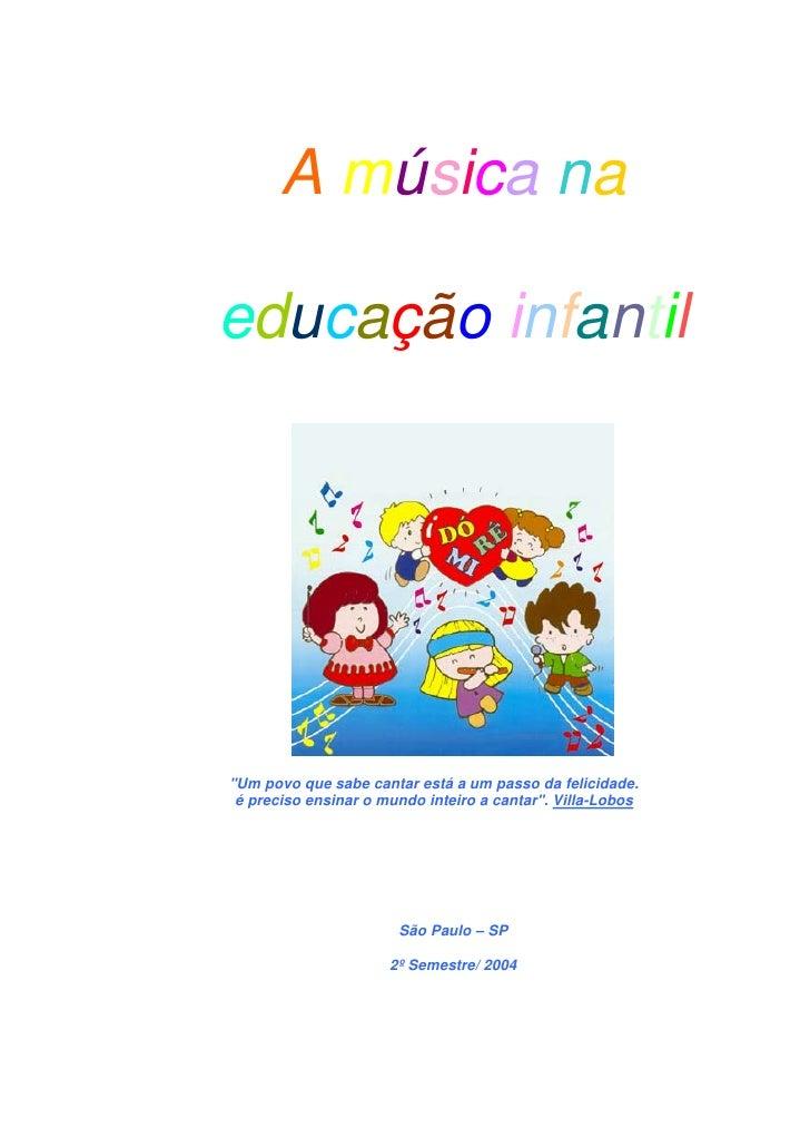 """A música naeducação infantil""""Um povo que sabe cantar está a um passo da felicidade. é preciso ensinar o mundo inteiro a ca..."""