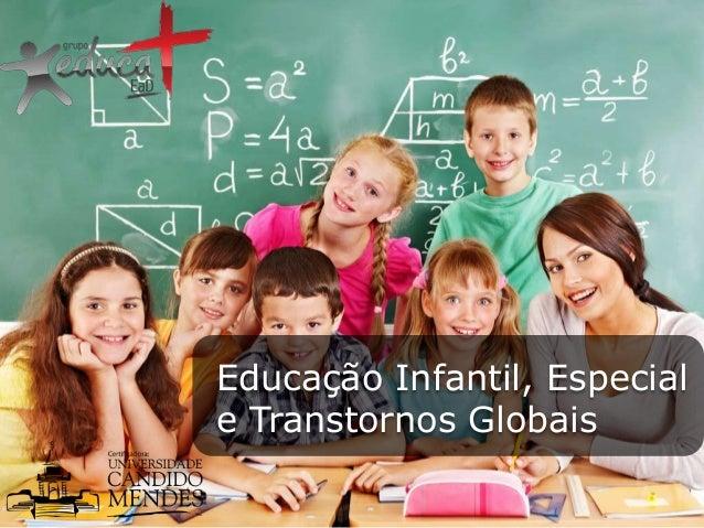 Educação Infantil, Especial e Transtornos Globais