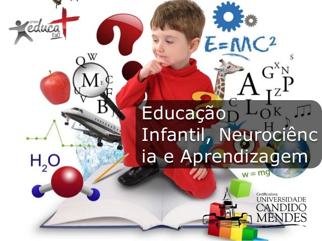 Educação Infantil, Neurociênc ia e Aprendizagem