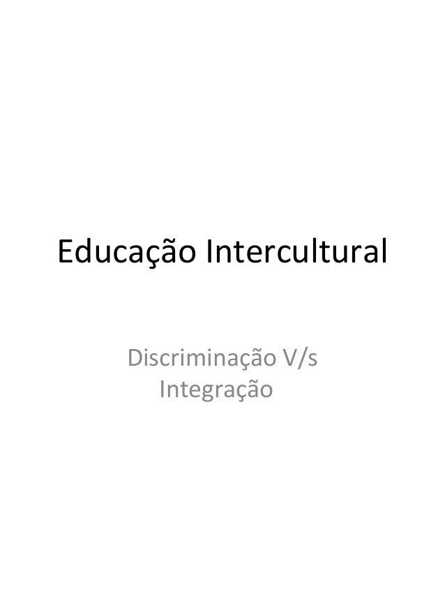 Educação Intercultural Discriminação V/s Integração