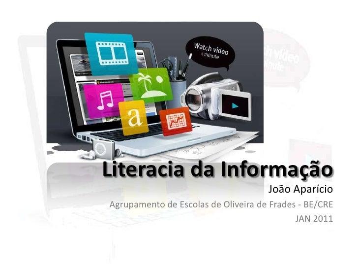 Literacia da Informação<br />João Aparício<br />Agrupamento de Escolas de Oliveira de Frades - BE/CRE         <br />JAN 20...