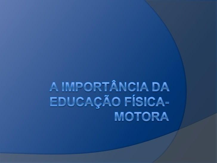 A importância da Educação Física-Motora<br />
