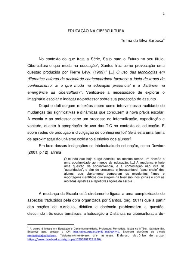 1 EDUCAÇÃO NA CIBERCULTURA Telma da Silva Barbosa1 No contexto do que trata a Série, Salto para o Futuro no seu título; Ci...