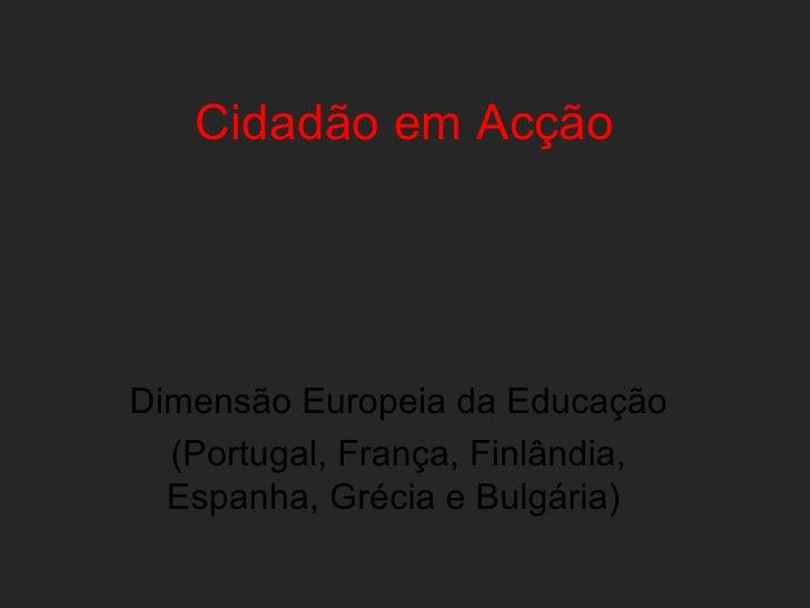 Cidadão em Acção Dimensão Europeia da Educação (Portugal, França, Finlândia, Espanha, Grécia e Bulgária)